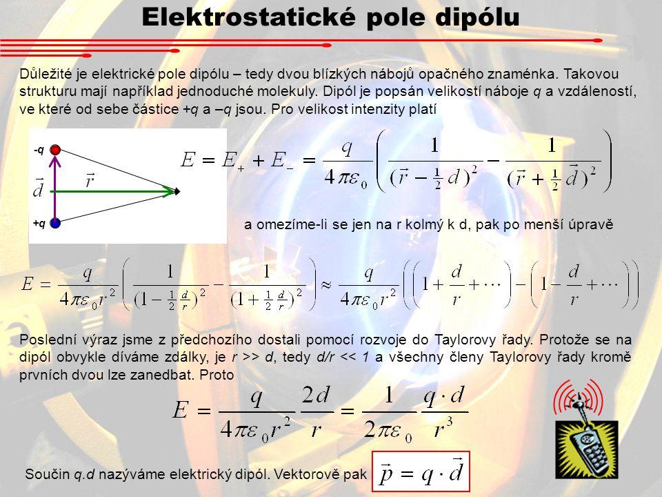 Elektrostatické pole dipólu Důležité je elektrické pole dipólu – tedy dvou blízkých nábojů opačného znaménka.