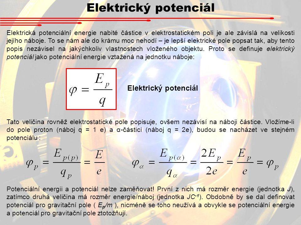 Elektrický potenciál Elektrická potenciální energie nabité částice v elektrostatickém poli je ale závislá na velikosti jejího náboje.