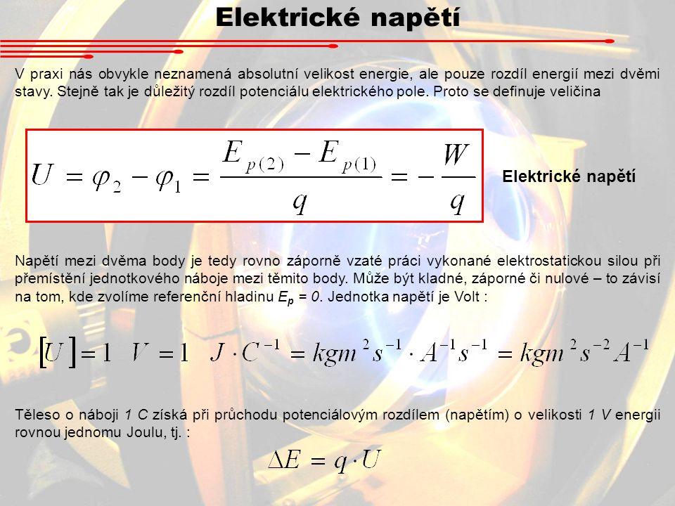 Elektrické napětí V praxi nás obvykle neznamená absolutní velikost energie, ale pouze rozdíl energií mezi dvěmi stavy.