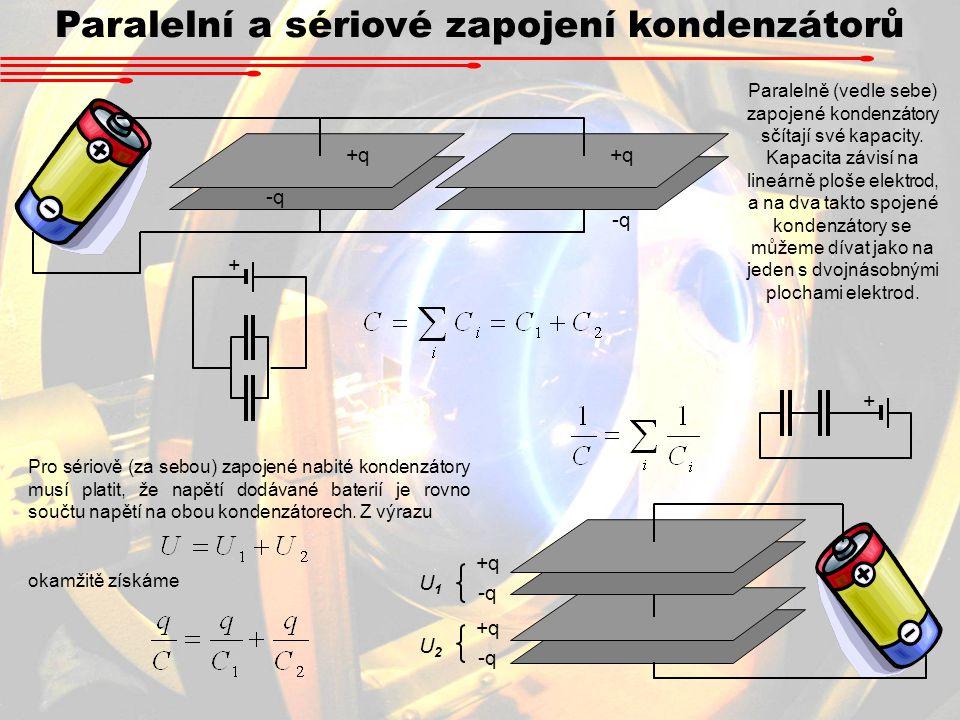 Paralelní a sériové zapojení kondenzátorů +q -q Paralelně (vedle sebe) zapojené kondenzátory sčítají své kapacity.