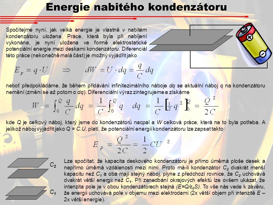 Energie nabitého kondenzátoru Spočítejme nyní, jak velká energie je vlastně v nabitém kondenzátoru uložena.