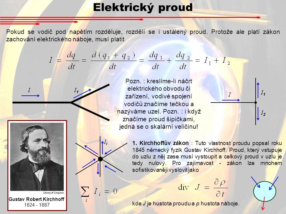 Elektrický proud Pokud se vodič pod napětím rozděluje, rozdělí se i ustálený proud.
