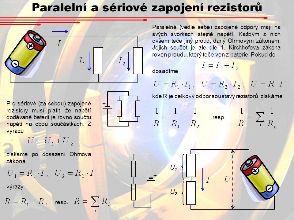 Paralelní a sériové zapojení rezistorů Paralelně (vedle sebe) zapojené odpory mají na svých svorkách stejné napětí.