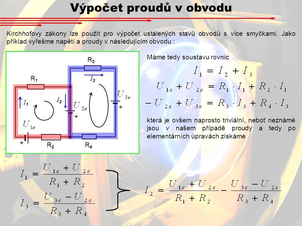 Výpočet proudů v obvodu Kirchhofovy zákony lze použít pro výpočet ustálených stavů obvodů s více smyčkami.