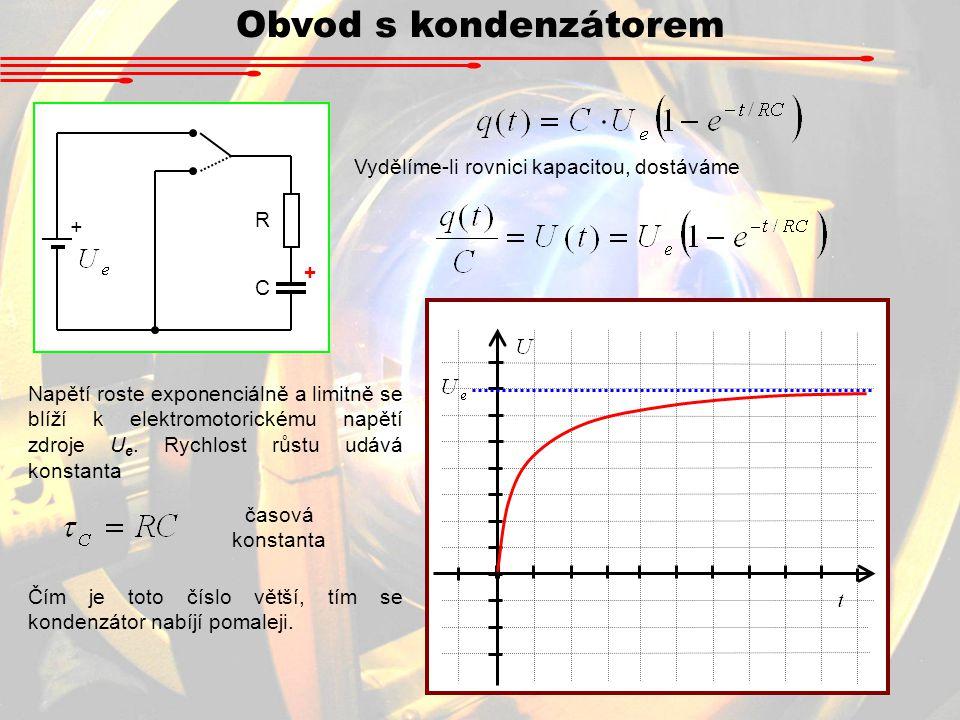 Obvod s kondenzátorem R + C + Vydělíme-li rovnici kapacitou, dostáváme Napětí roste exponenciálně a limitně se blíží k elektromotorickému napětí zdroje U e.