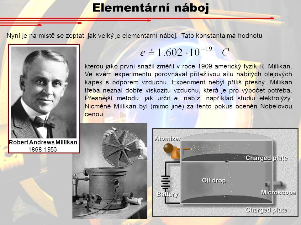 Elementární náboj Nyní je na místě se zeptat, jak velký je elementární náboj.