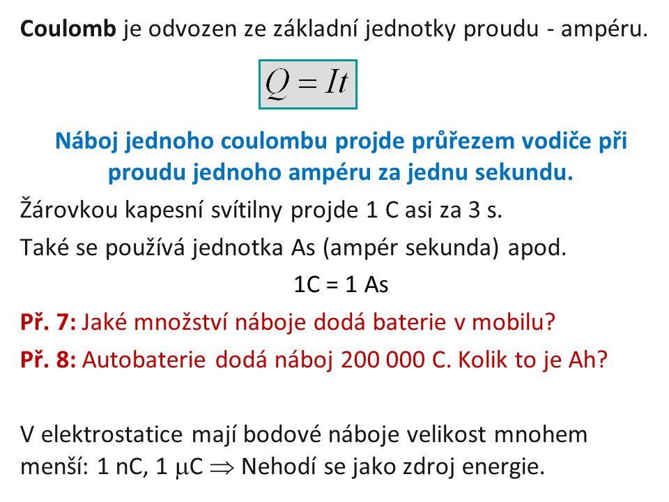 Coulomb je odvozen ze základní jednotky proudu - ampéru. Náboj jednoho coulombu projde průřezem vodiče při proudu jednoho ampéru za jednu sekundu. Žár
