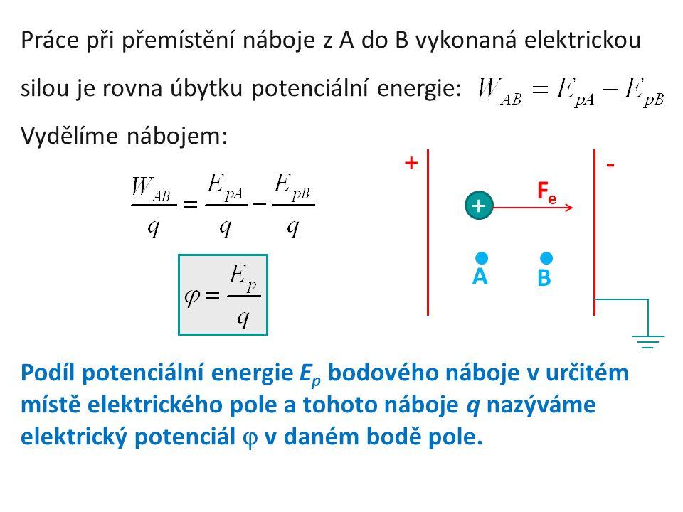Práce při přemístění náboje z A do B vykonaná elektrickou silou je rovna úbytku potenciální energie: Vydělíme nábojem: Podíl potenciální energie E p b