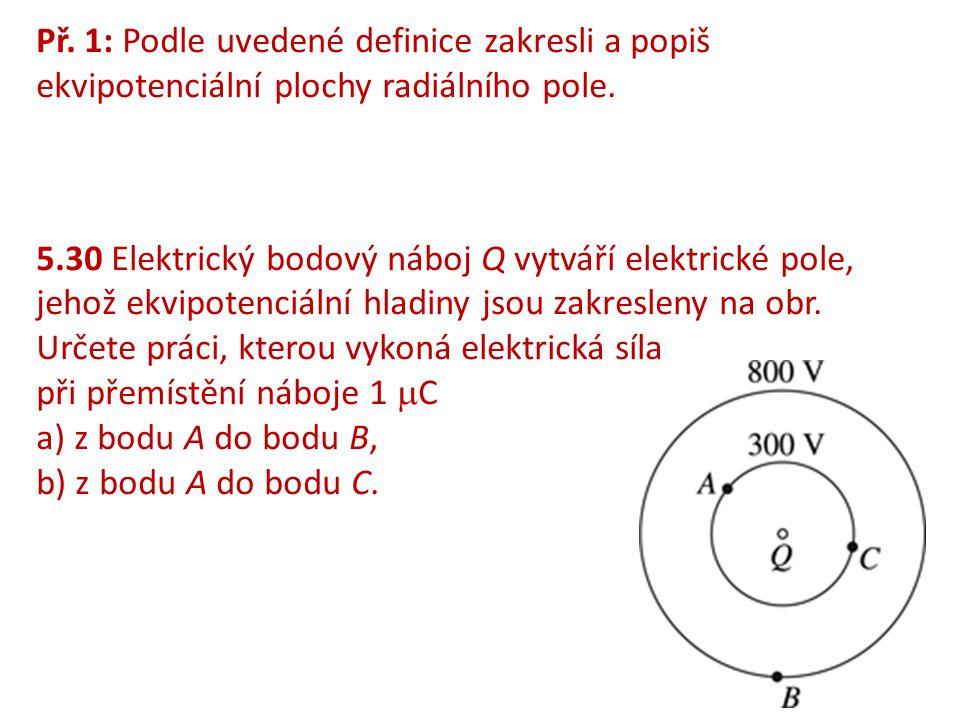 Př. 1: Podle uvedené definice zakresli a popiš ekvipotenciální plochy radiálního pole. 5.30 Elektrický bodový náboj Q vytváří elektrické pole, jehož e