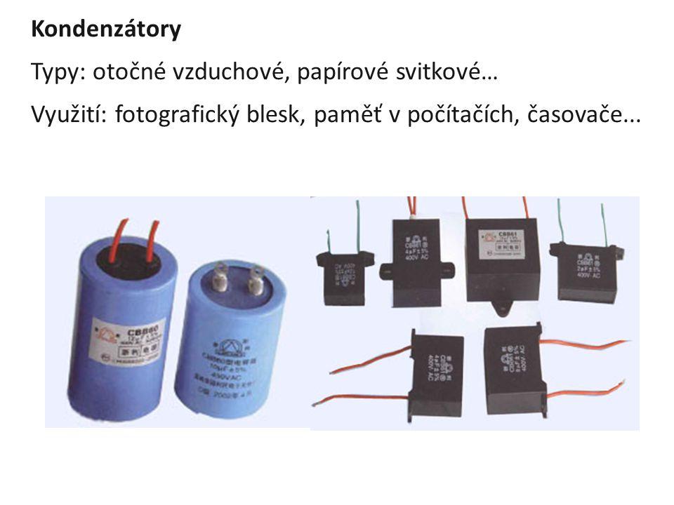 Kondenzátory Typy: otočné vzduchové, papírové svitkové… Využití: fotografický blesk, paměť v počítačích, časovače...