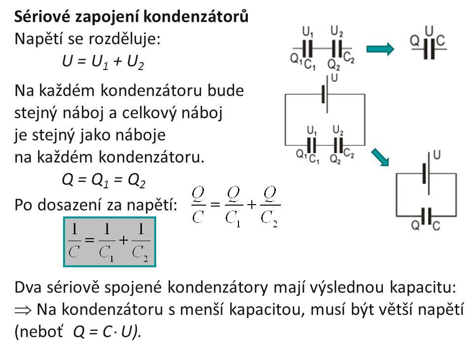 Sériové zapojení kondenzátorů Napětí se rozděluje: U = U 1 + U 2 Na každém kondenzátoru bude stejný náboj a celkový náboj je stejný jako náboje na kaž