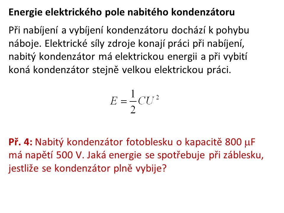 Energie elektrického pole nabitého kondenzátoru Při nabíjení a vybíjení kondenzátoru dochází k pohybu náboje. Elektrické síly zdroje konají práci při