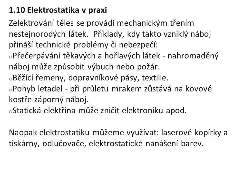 1.10 Elektrostatika v praxi Zelektrování těles se provádí mechanickým třením nestejnorodých látek. Příklady, kdy takto vzniklý náboj přináší technické
