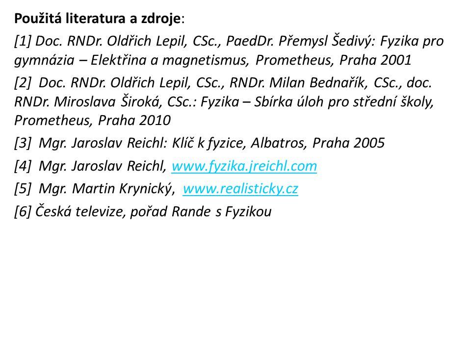 Použitá literatura a zdroje: [1] Doc. RNDr. Oldřich Lepil, CSc., PaedDr. Přemysl Šedivý: Fyzika pro gymnázia – Elektřina a magnetismus, Prometheus, Pr