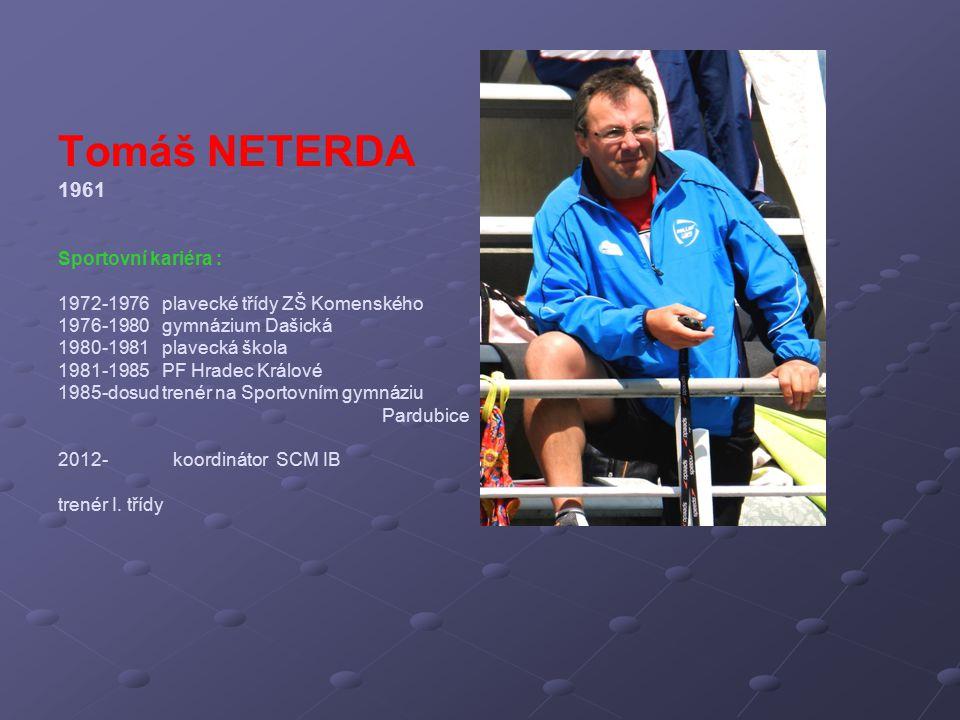 Tomáš NETERDA 1961 Sportovní kariéra : 1972-1976 plavecké třídy ZŠ Komenského 1976-1980 gymnázium Dašická 1980-1981 plavecká škola 1981-1985 PF Hradec
