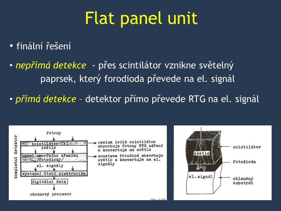 Flat panel unit finální řešení nepřímá detekce - přes scintilátor vznikne světelný paprsek, který forodioda převede na el.