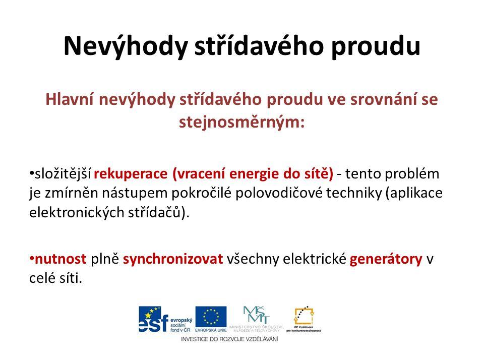 Nevýhody střídavého proudu Hlavní nevýhody střídavého proudu ve srovnání se stejnosměrným: složitější rekuperace (vracení energie do sítě) - tento pro