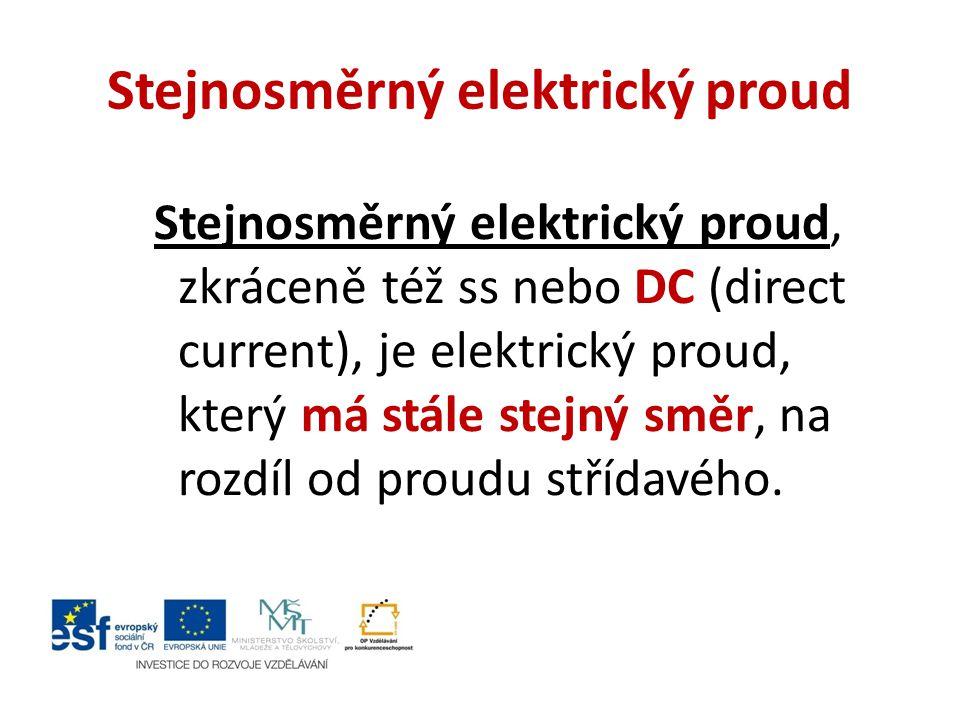 Stejnosměrný elektrický proud Stejnosměrný elektrický proud, zkráceně též ss nebo DC (direct current), je elektrický proud, který má stále stejný směr