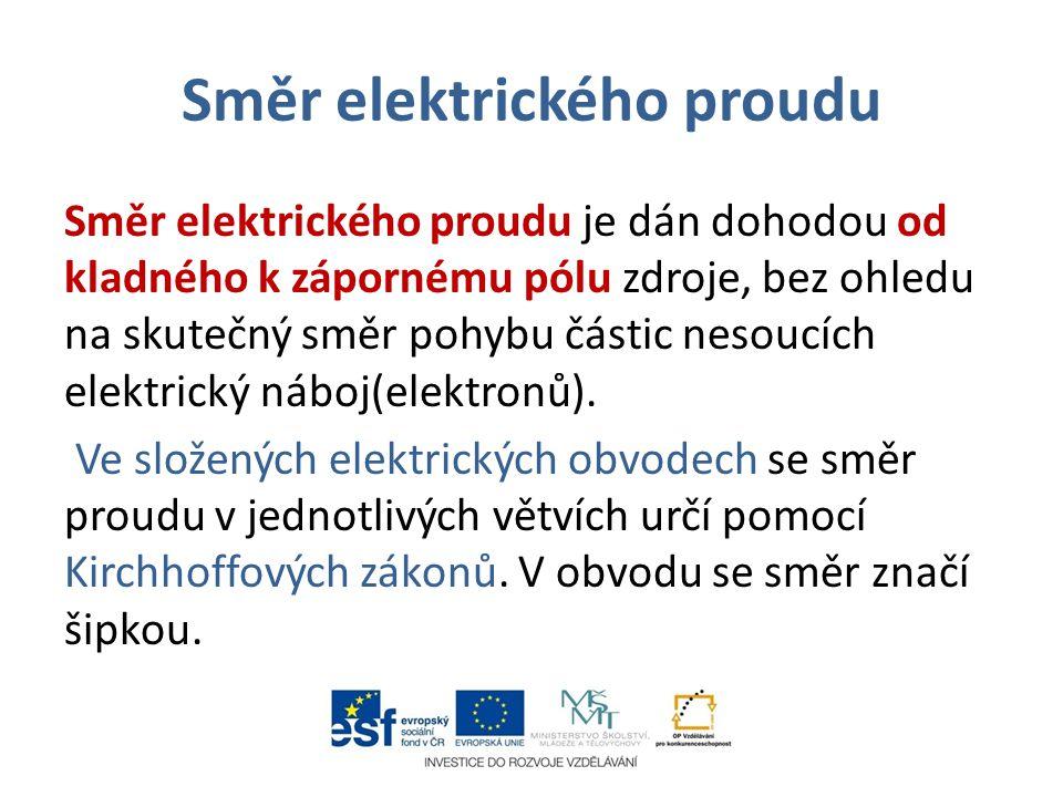 Směr elektrického proudu Směr elektrického proudu je dán dohodou od kladného k zápornému pólu zdroje, bez ohledu na skutečný směr pohybu částic nesouc