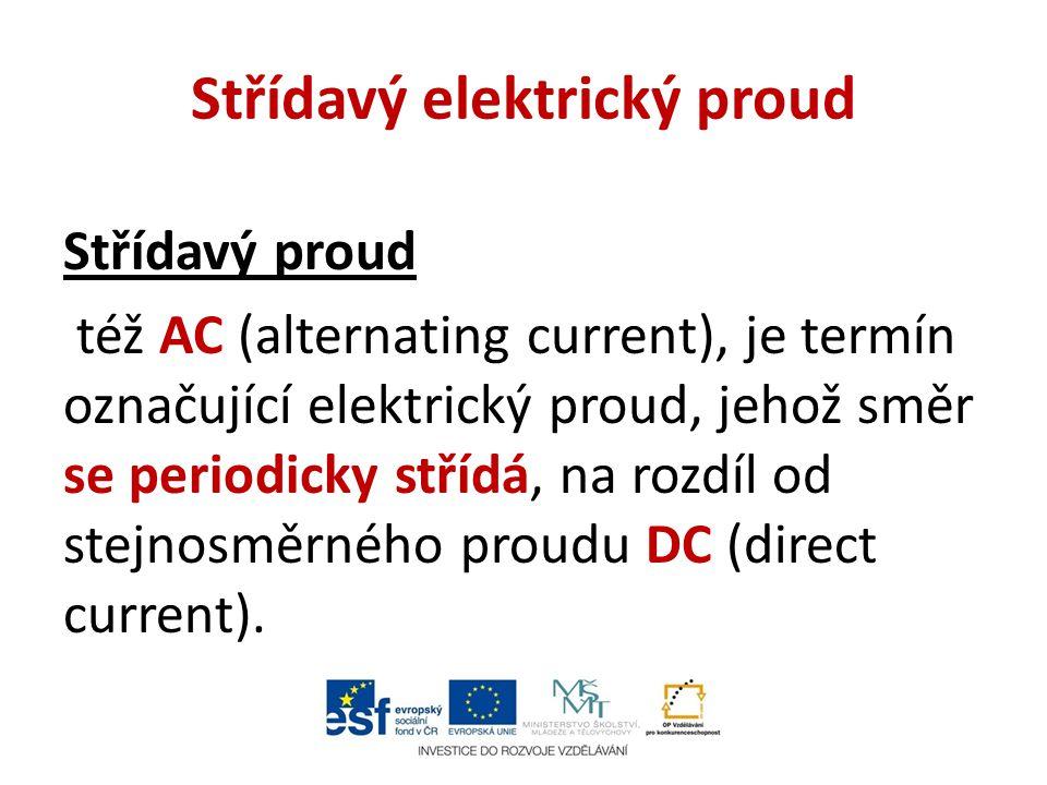 Střídavý elektrický proud Střídavý proud též AC (alternating current), je termín označující elektrický proud, jehož směr se periodicky střídá, na rozd