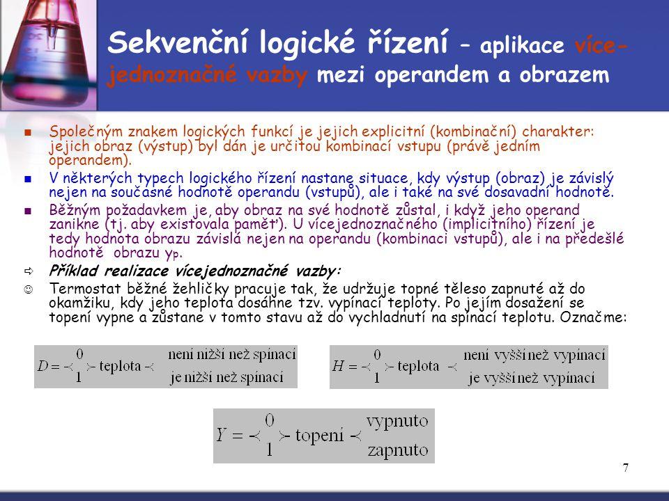 7 Sekvenční logické řízení – aplikace více- jednoznačné vazby mezi operandem a obrazem Společným znakem logických funkcí je jejich explicitní (kombina