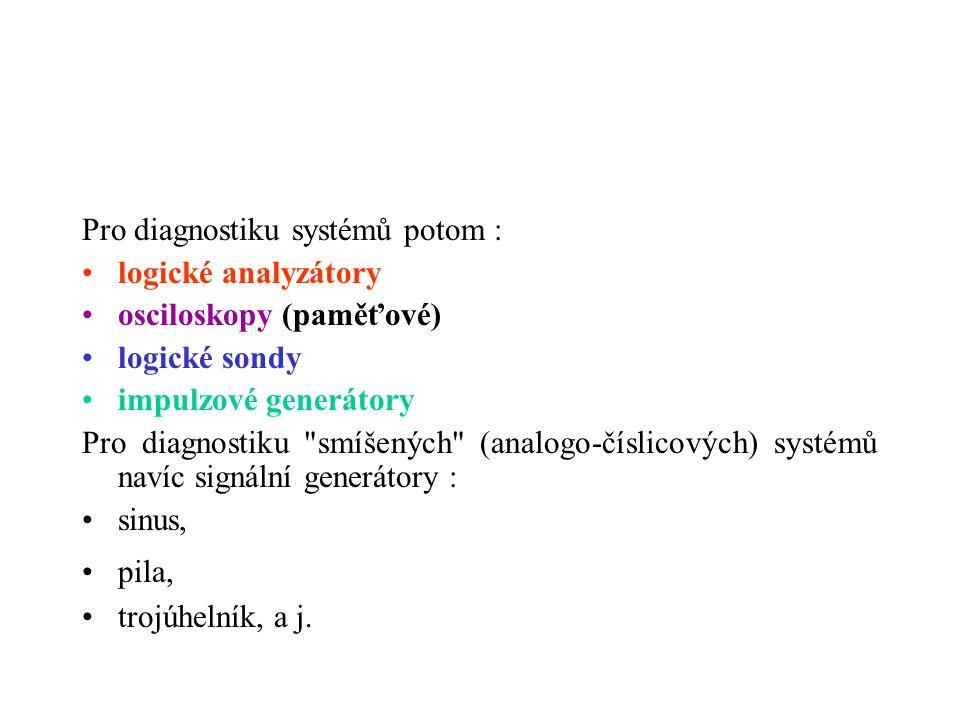 Pro diagnostiku systémů potom : logické analyzátory osciloskopy (paměťové) logické sondy impulzové generátory Pro diagnostiku