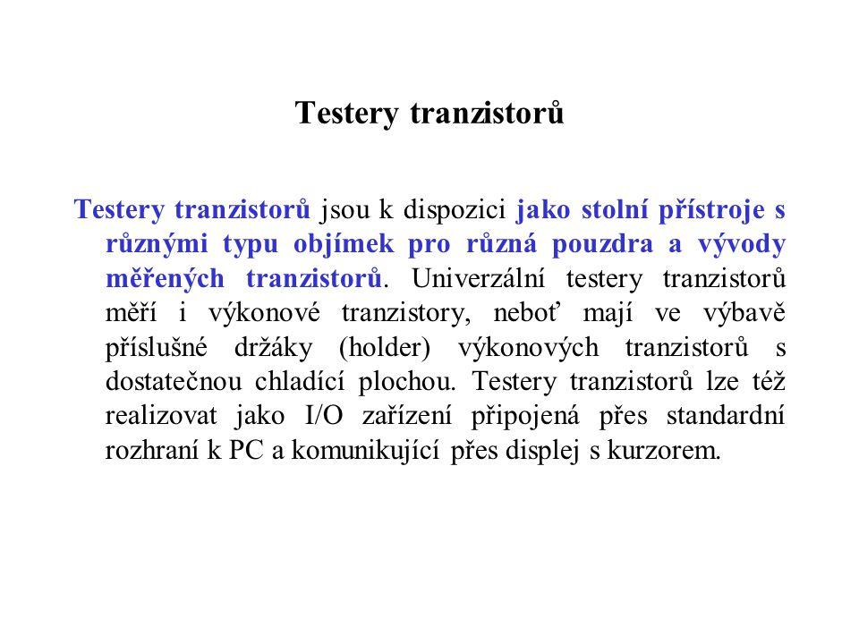 Testery tranzistorů Testery tranzistorů jsou k dispozici jako stolní přístroje s různými typu objímek pro různá pouzdra a vývody měřených tranzistorů.