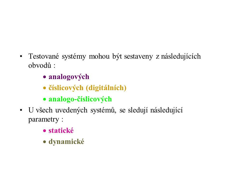 Testované systémy mohou být sestaveny z následujících obvodů :  analogových  číslicových (digitálních)  analogo-číslicových U všech uvedených systé