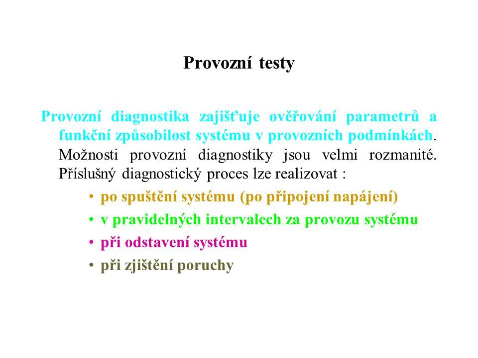 Provozní testy Provozní diagnostika zajišťuje ověřování parametrů a funkční způsobilost systému v provozních podmínkách. Možnosti provozní diagnostiky