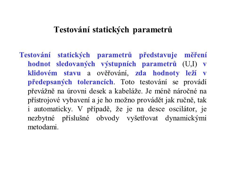 Testování statických parametrů Testování statických parametrů představuje měření hodnot sledovaných výstupních parametrů (U,I) v klidovém stavu a ověř