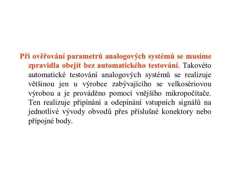 Při ověřování parametrů analogových systémů se musíme zpravidla obejít bez automatického testování. Takovéto automatické testování analogových systémů