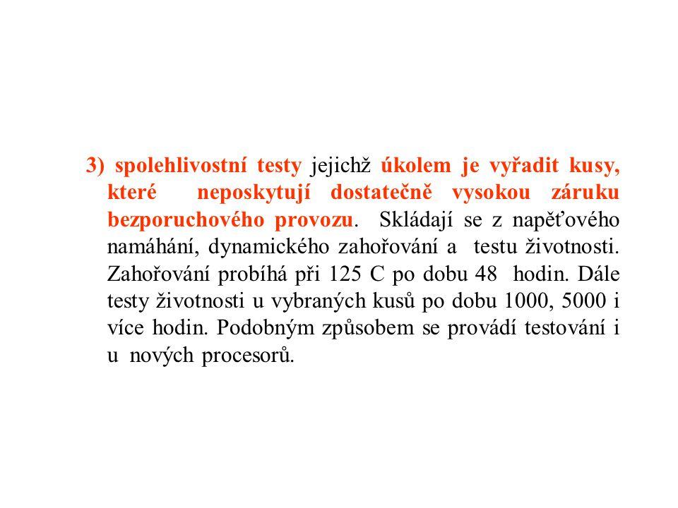 3) spolehlivostní testy jejichž úkolem je vyřadit kusy, které neposkytují dostatečně vysokou záruku bezporuchového provozu. Skládají se z napěťového n