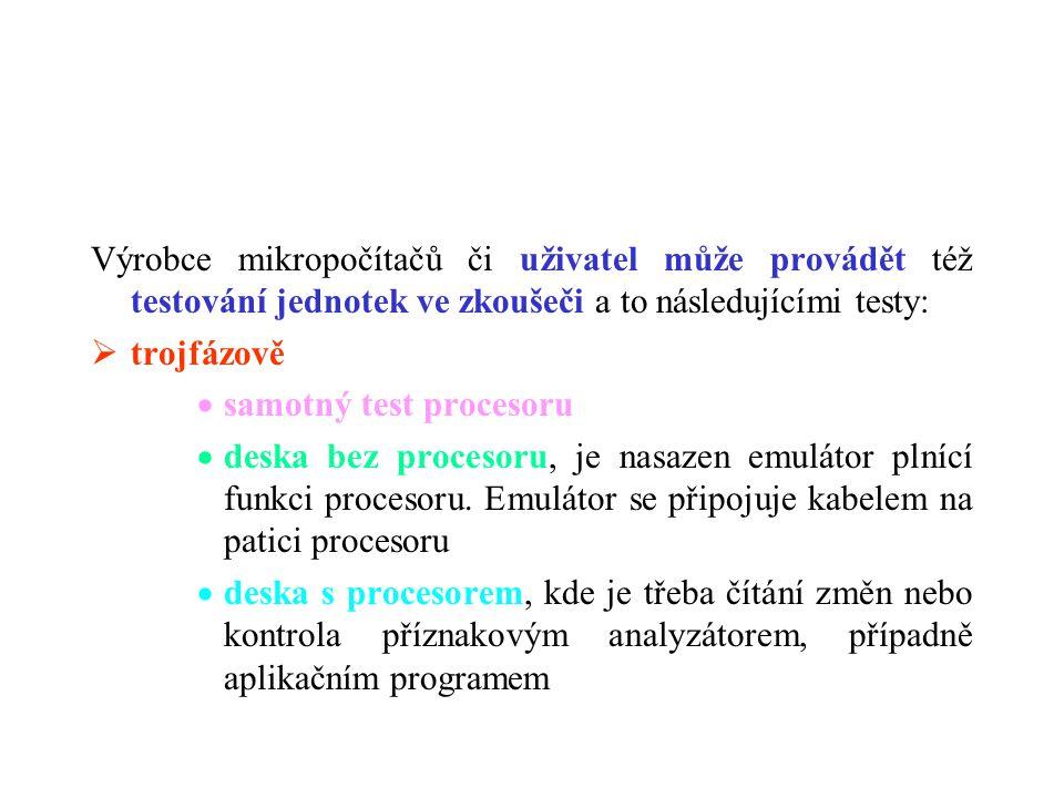 Výrobce mikropočítačů či uživatel může provádět též testování jednotek ve zkoušeči a to následujícími testy:  trojfázově  samotný test procesoru  d