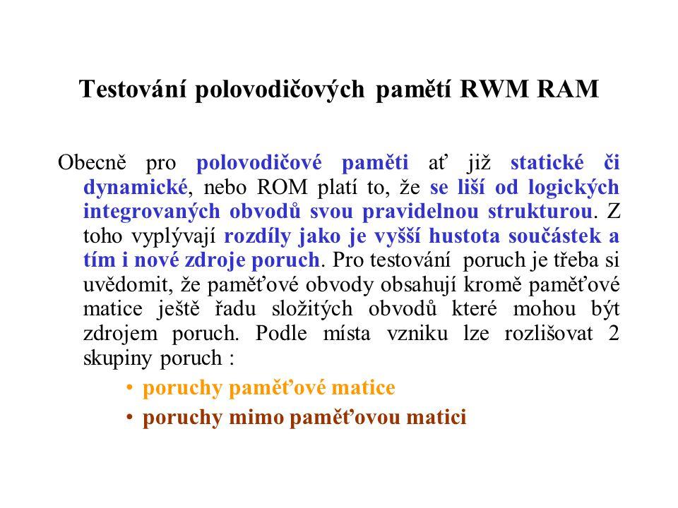 Testování polovodičových pamětí RWM RAM Obecně pro polovodičové paměti ať již statické či dynamické, nebo ROM platí to, že se liší od logických integr