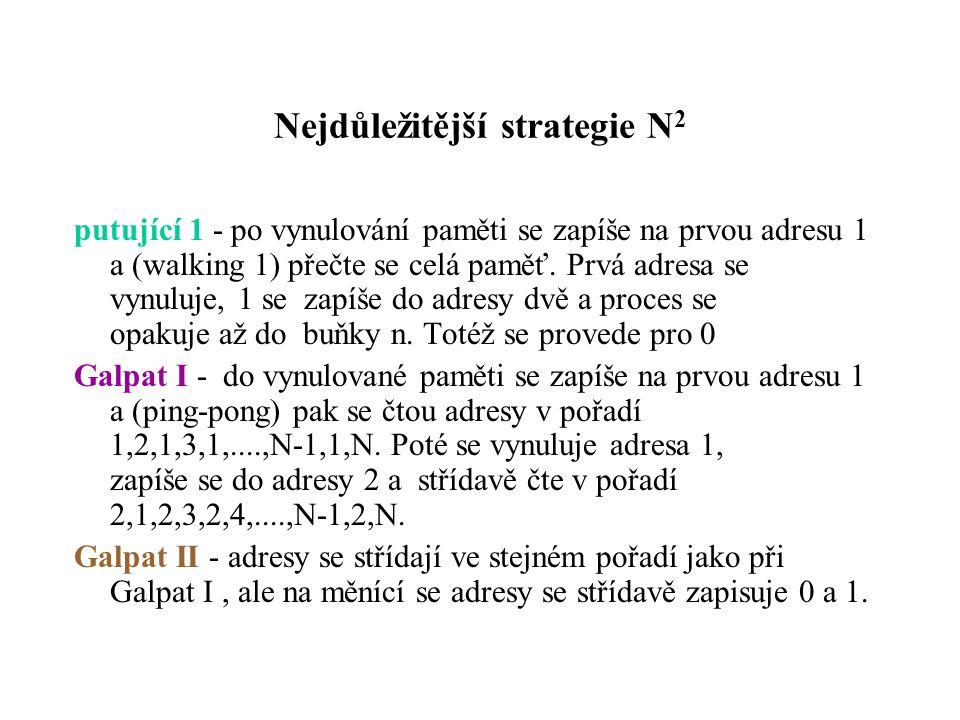 Nejdůležitější strategie N 2 putující 1 - po vynulování paměti se zapíše na prvou adresu 1 a (walking 1) přečte se celá paměť. Prvá adresa se vynuluje