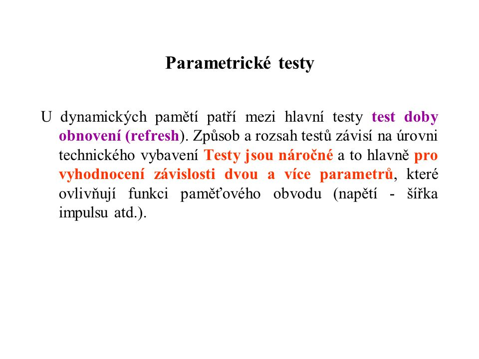 Parametrické testy U dynamických pamětí patří mezi hlavní testy test doby obnovení (refresh). Způsob a rozsah testů závisí na úrovni technického vybav