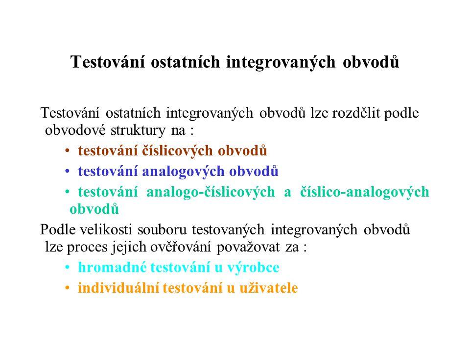 Testování ostatních integrovaných obvodů Testování ostatních integrovaných obvodů lze rozdělit podle obvodové struktury na : testování číslicových obv