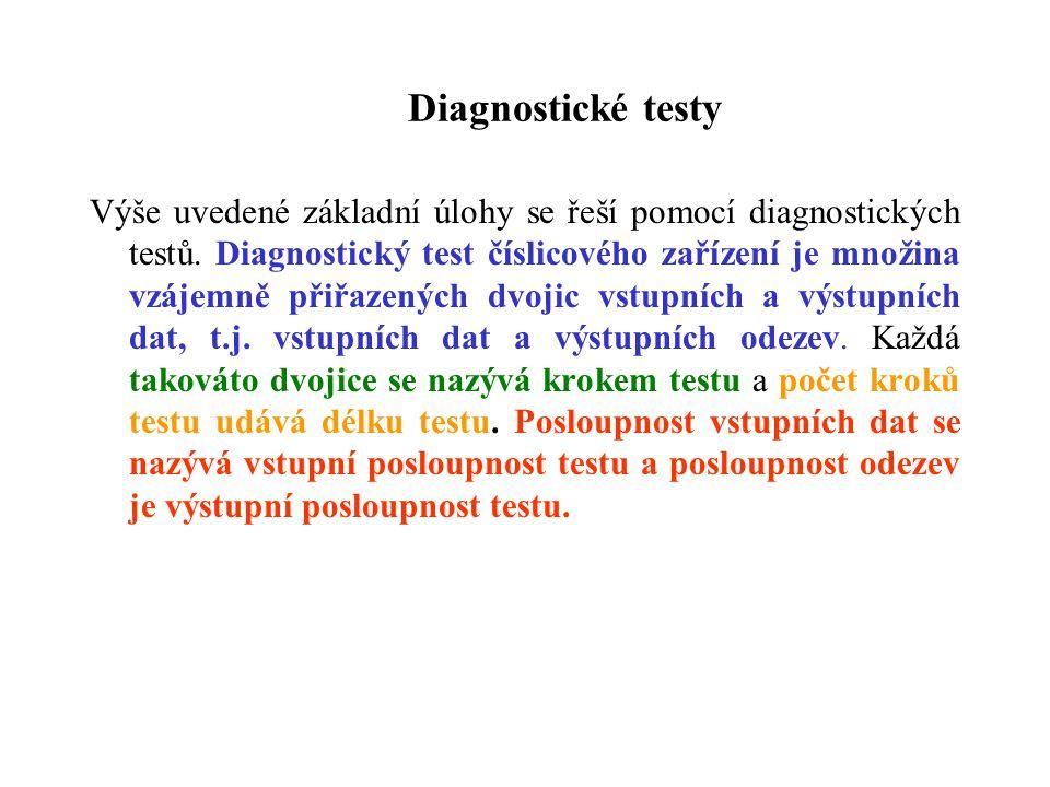 Diagnostické testy Výše uvedené základní úlohy se řeší pomocí diagnostických testů. Diagnostický test číslicového zařízení je množina vzájemně přiřaze