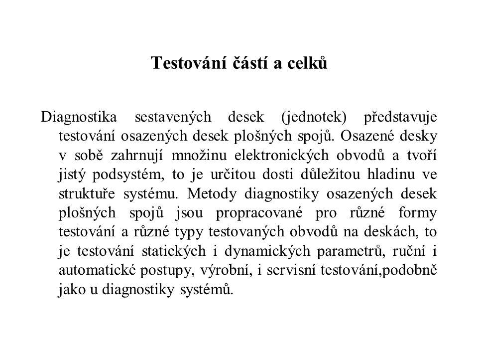 Testování částí a celků Diagnostika sestavených desek (jednotek) představuje testování osazených desek plošných spojů. Osazené desky v sobě zahrnují m
