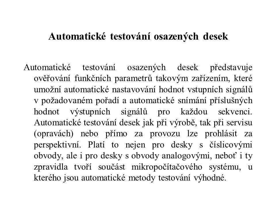 Automatické testování osazených desek Automatické testování osazených desek představuje ověřování funkčních parametrů takovým zařízením, které umožní