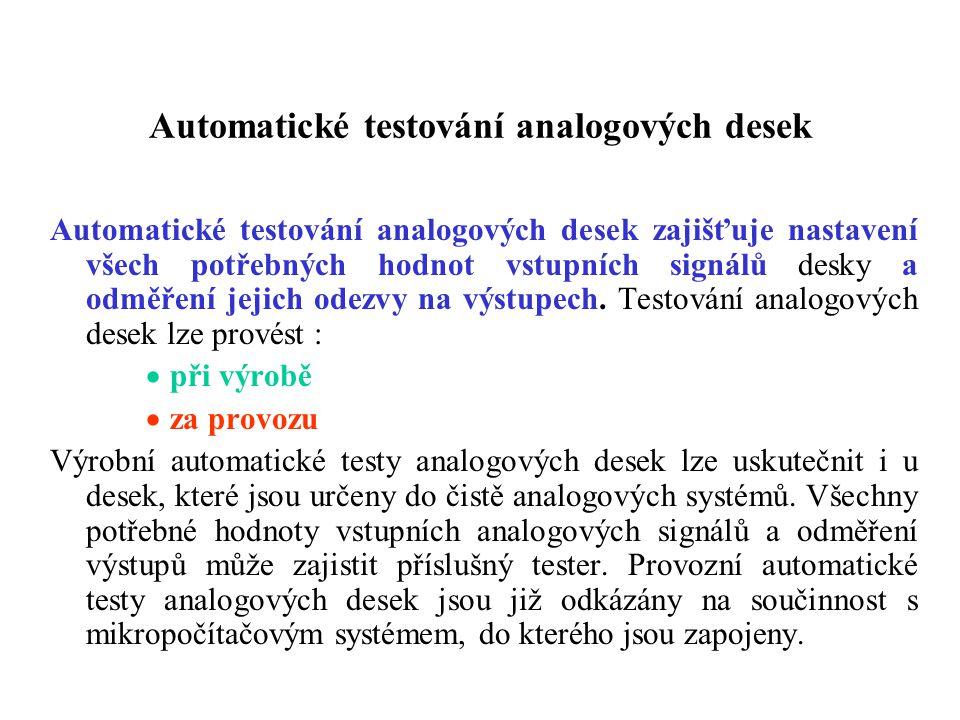 Automatické testování analogových desek Automatické testování analogových desek zajišťuje nastavení všech potřebných hodnot vstupních signálů desky a