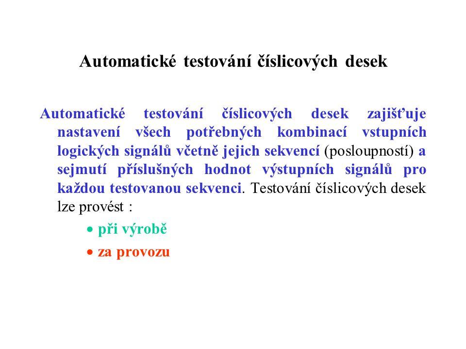 Automatické testování číslicových desek Automatické testování číslicových desek zajišťuje nastavení všech potřebných kombinací vstupních logických sig