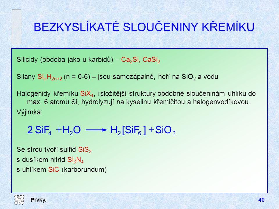 Prvky.40 Silany Si n H 2n+2 (n = 0-6) – jsou samozápalné, hoří na SiO 2 a vodu BEZKYSLÍKATÉ SLOUČENINY KŘEMÍKU Silicidy (obdoba jako u karbidů)  Ca 2