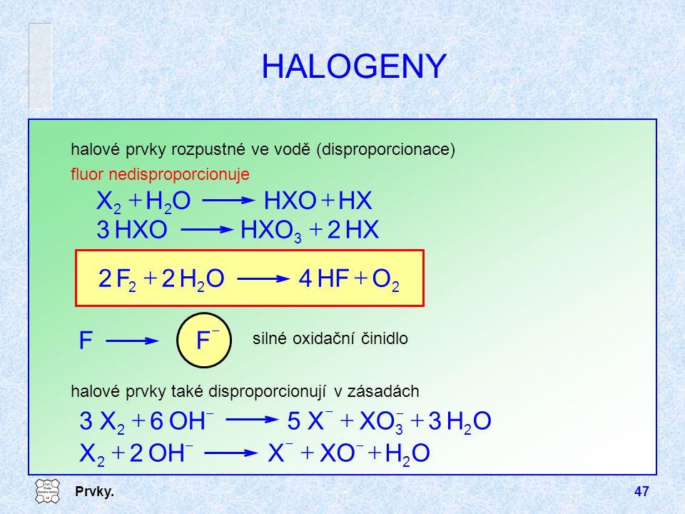 Prvky.47 HALOGENY halové prvky také disproporcionují v zásadách  FF silné oxidační činidlo halové prvky rozpustné ve vodě (disproporcionace) fluor ne