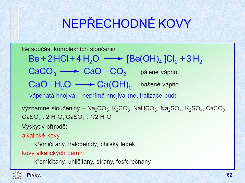 Prvky.62 významné sloučeniny  Na 2 CO 3, K 2 CO 3, NaHCO 3, Na 2 SO 4, K 2 SO 4, CaCO 3, CaSO 4. 2 H 2 O, CaSO 4. 1/2 H 2 O Výskyt v přírodě: alkalic