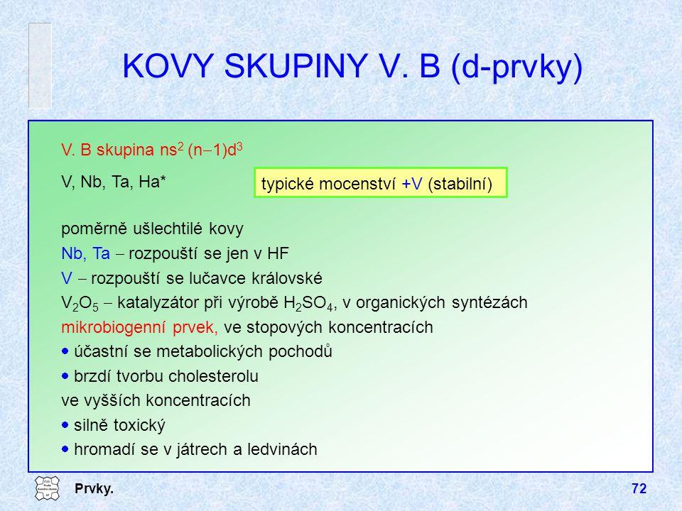 Prvky.72 poměrně ušlechtilé kovy Nb, Ta  rozpouští se jen v HF V  rozpouští se lučavce královské V 2 O 5  katalyzátor při výrobě H 2 SO 4, v organi