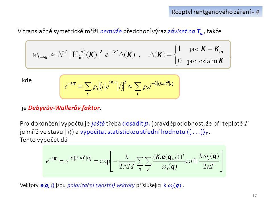 17 Rozptyl rentgenového záření - 4 Pro dokončení výpočtu je ještě třeba dosadit p i (pravděpodobnost, že při teplotě T je mříž ve stavu | i ) a vypočítat statistickou střední hodnotu [...] T.