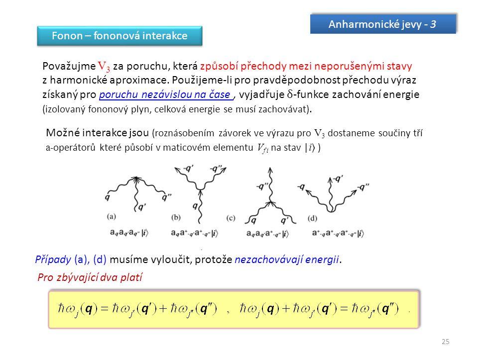 25 Anharmonické jevy - 3 Fonon – fononová interakce Považujme V 3 za poruchu, která způsobí přechody mezi neporušenými stavy z harmonické aproximace.