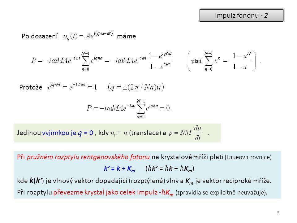 Impulz fononu - 2 3 Po dosazení máme Protože Jedinou vyjímkou je q = 0, kdy u n = u (translace) a.
