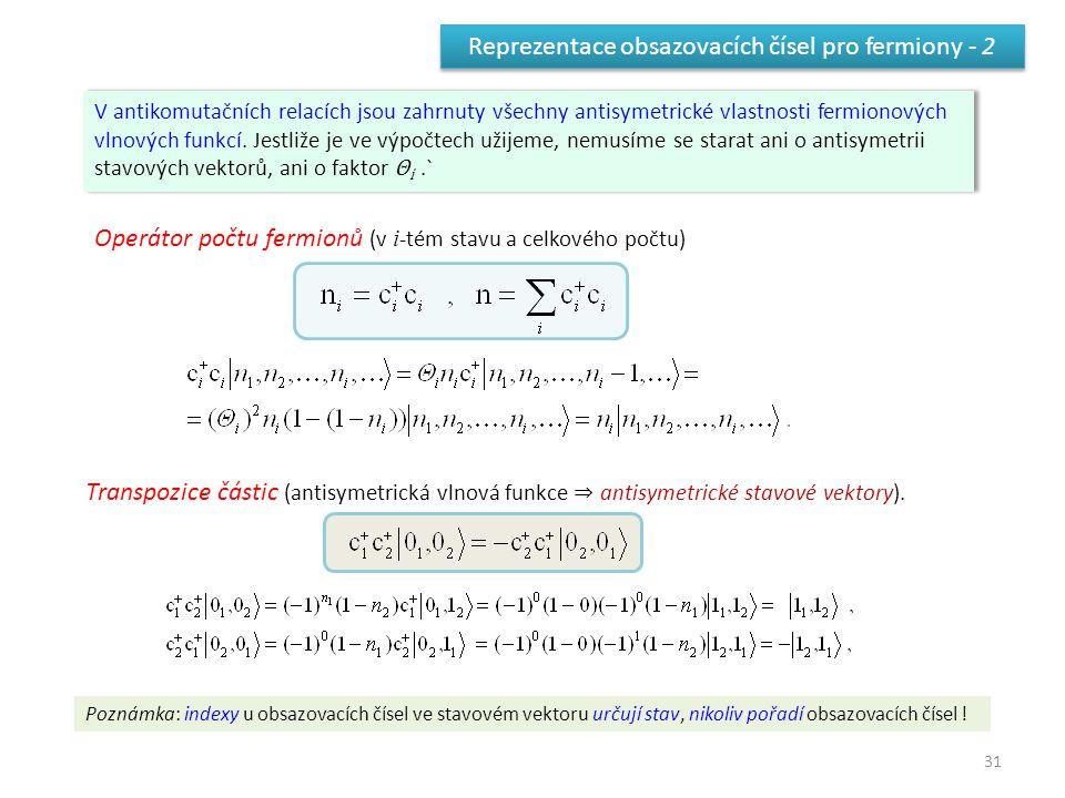 31 Reprezentace obsazovacích čísel pro fermiony - 2 Operátor počtu fermionů (v i -tém stavu a celkového počtu) V antikomutačních relacích jsou zahrnuty všechny antisymetrické vlastnosti fermionových vlnových funkcí.